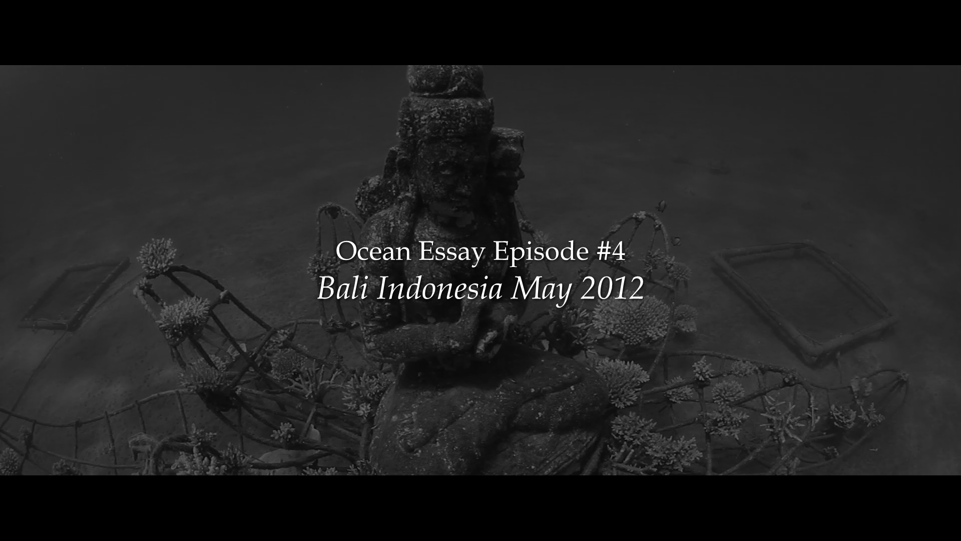 Ocean Essay Episode #04: Bali Indonesia May 2012