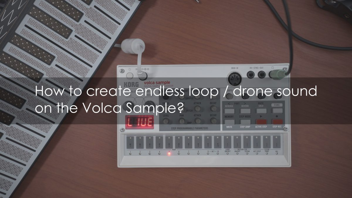 Volca Sample – Making Infinity loop / Drone Sound and using in Ableton Live